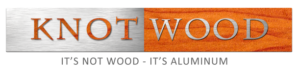 Knotwood - It's not wood, it's aluminum